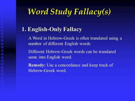 Word Study Fallacy(s) 1. English-Only Fallacy A Word in Hebrew-Greek is often translated using a number of different English words Different Hebrew-Greek.