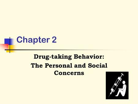 Chapter 2 Drug-taking Behavior: The Personal and Social Concerns.