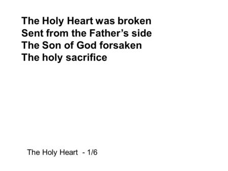 The Holy Heart was broken Sent from the Father's side