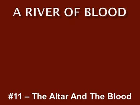#11 – The Altar And The Blood.  We don't speak enough about the altar upon which we sacrifice to God.  Nor do we often speak of the blood which sanctifies.