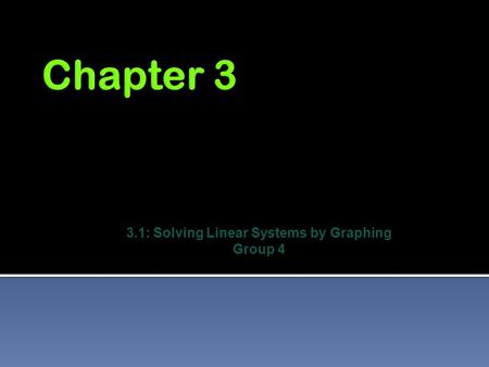 3.1: Solving Linear Systems by Graphing Group 4.  Get two variables, (x,y), to correctly come out of two equations  ax+by=c  dx+ey=f  Check whether.