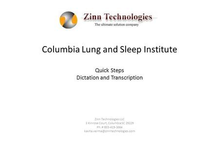 Columbia Lung and Sleep Institute Quick Steps Dictation and Transcription Zinn Technologies LLC 3 Kinrose Court, Columbia SC 29229 Ph. # 803-419-3664