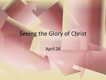 Seeing the Glory of Christ April 26. Think About It … What is the most spectacular event you have ever witnessed? Today we look at a spectacular event.