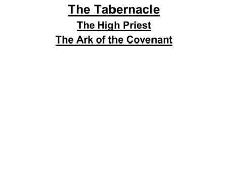 The Tabernacle The High Priest The Ark of the Covenant.
