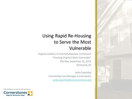 "Virginia Coalition to End Homelessness Conference ""Housing Virginia's Most Vulnerable"" Monday, September 22, 2014 Richmond, VA Jacky Casumbal Community."
