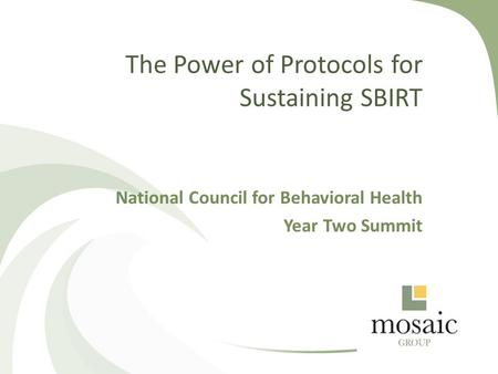 The Power of Protocols for Sustaining SBIRT National Council for Behavioral Health Year Two Summit.