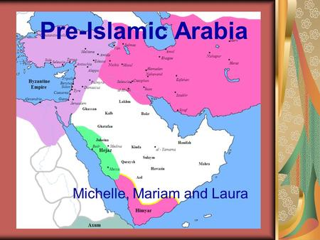 Michelle, Mariam and Laura Pre-Islamic Arabia. Social Structure Early pre-Islamic civilisations occurred around one and two thousand BC At the centre.