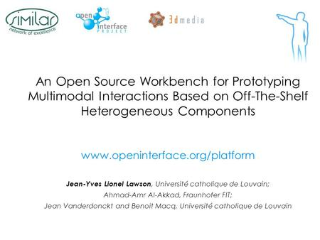 An Open Source Workbench for Prototyping Multimodal Interactions Based on Off-The-Shelf Heterogeneous Components www.openinterface.org/platform Jean-Yves.