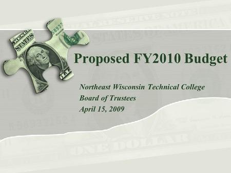 Proposed FY2010 Budget Northeast Wisconsin Technical College Board of Trustees April 15, 2009.