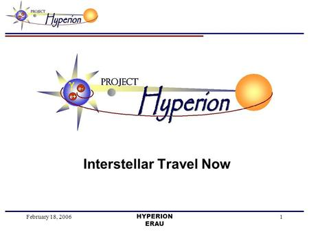February 18, 2006HYPERION ERAU 1 Interstellar Travel Now.