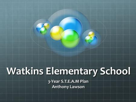 Watkins Elementary School 3-Year S.T.E.A.M Plan Anthony Lawson.
