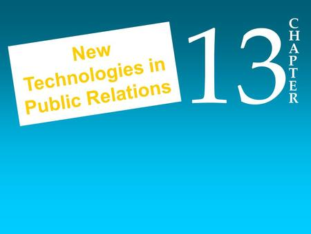 CHAPTERCHAPTER 13 New Technologies in Public Relations.
