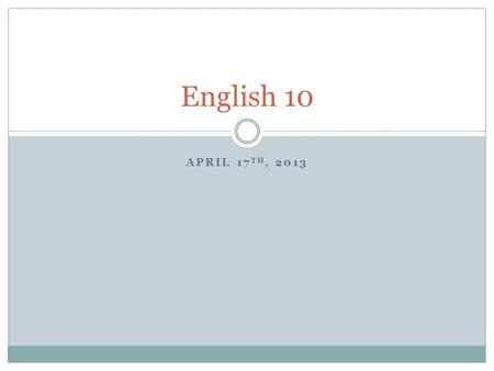 "APRIL 17 TH, 2013 English 10. Silent Writing First, let's look at the poem ""Days"" by Billy Collins."