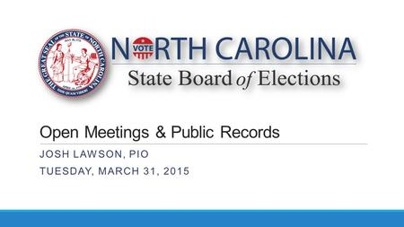 Open Meetings & Public Records JOSH LAWSON, PIO TUESDAY, MARCH 31, 2015.