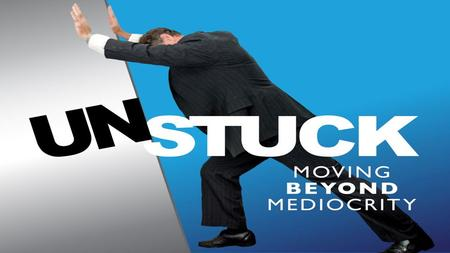 To Get UNSTUCK Means: Is simply to move forward in my life because I am willing to give god complete control.