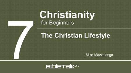 Christianity 7 for Beginners Mike Mazzalongo The Christian Lifestyle.