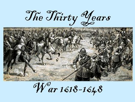 The Thirty Years War 1618-1648. Warm Up: Copy down these terms and leave space next to each to fill in notes. Key names, terms, and events: Defenestration.