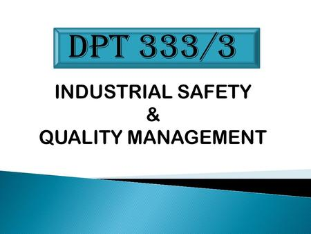 DPT 333/3 INDUSTRIAL SAFETY & QUALITY MANAGEMENT.
