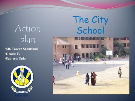 The City School Action plan Gulshan Jr F MS Tazeen Shamshad Grade: IV