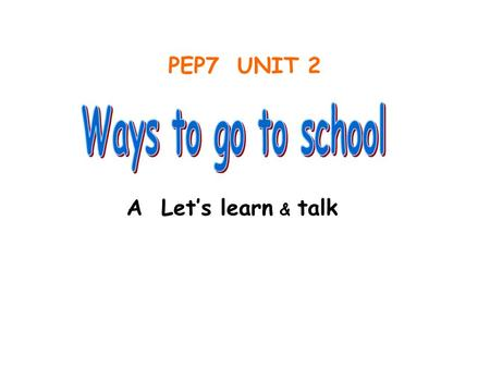 PEP7 UNIT 2 A Let's learn & talk 绿色圃中小学教育网