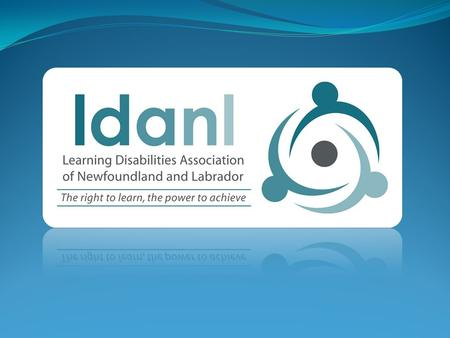About LDANL Acts as the provincial voice for individuals with learning disabilities and those who support them Offers programs to build social competence.