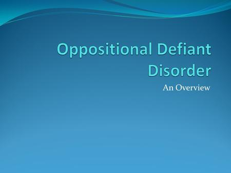 An Overview. What is ODD? According to the Diagnostic and Statistical Manual of Mental Disordesr, 4 th Edition, Oppositional Defiant Disorder (ODD) is.