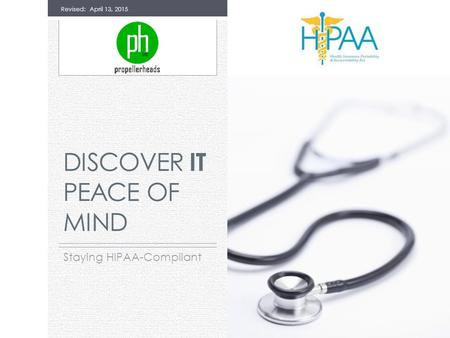 DISCOVER IT PEACE OF MIND Staying HIPAA-Compliant Revised: April 13, 2015.