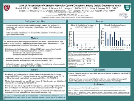 Lack of Association of Cannabis Use with Opioid Outcomes among Opioid-Dependent Youth Kevin P. Hill, M.D., M.H.S. a,b, Heather E. Bennett, B.A. a, Margaret.