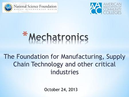 The Foundation for Manufacturing, Supply Chain Technology and other critical industries October 24, 2013.