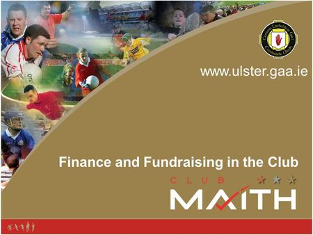 Www.ulster.gaa.ie Finance and Fundraising in the Club.