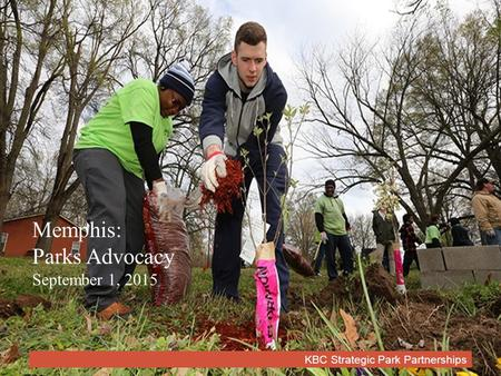 KBC Strategic Park Partnerships Memphis: Parks Advocacy September 1, 2015.