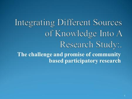 The challenge and promise of community based participatory research 1.