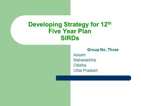 Developing Strategy for 12 th Five Year Plan SIRDs Group No. Three Assam Maharashtra Odisha, Uttar Pradesh.