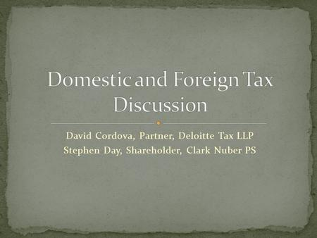 David Cordova, Partner, Deloitte Tax LLP Stephen Day, Shareholder, Clark Nuber PS.