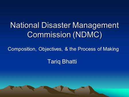 National Disaster Management Commission (NDMC) Composition, Objectives, & the Process of Making Tariq Bhatti.