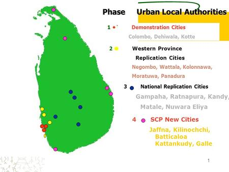 1 Phase Urban Local Authorities 1  ` Demonstration Cities Colombo, Dehiwala, Kotte 2  Western Province Replication Cities Negombo, Wattala, Kolonnawa,