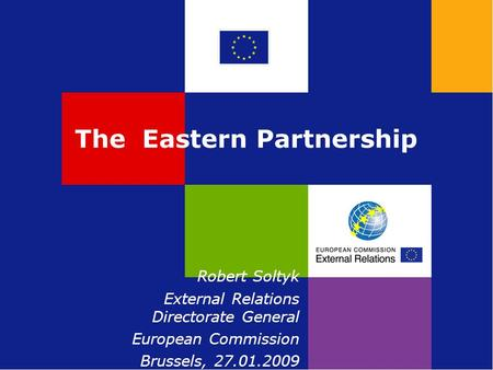 The Eastern Partnership Robert Soltyk External Relations Directorate General European Commission Brussels, 27.01.2009.