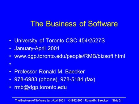 —————————————————————————————————————————— The Business of Software Jan.-April 2001 ©1992-2001, Ronald M. Baecker Slide 0.1 The Business of Software University.