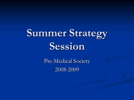 Summer Strategy Session Pre-Medical Society 2008-2009.