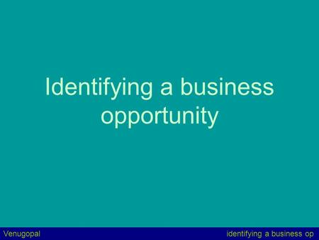 Identifying a business opportunity Venugopalidentifying a business op.