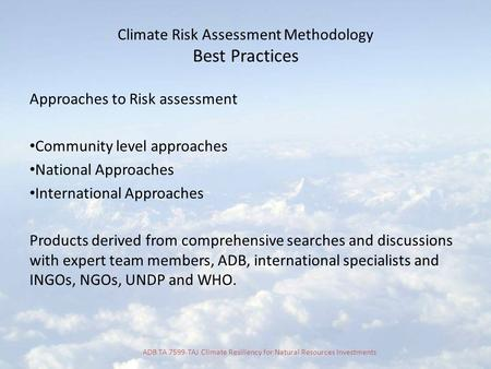 ADB TA 7599-TAJ Climate Resiliency for Natural Resources Investments Climate Risk Assessment Methodology Best Practices Approaches to Risk assessment Community.