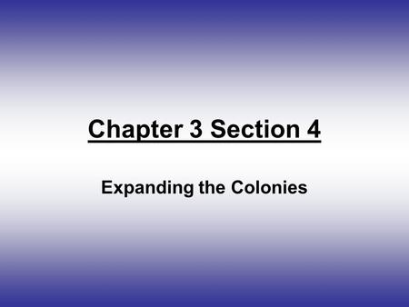 Chapter 3 Section 4 Expanding the Colonies I. Coming to America The colonies needed people to grow and prosper. Settlers came voluntarily. Others came.
