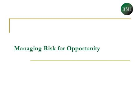 Managing Risk for Opportunity. In the absence of certainty, the only way to maintain potentiality is to focus on excellent execution and demonstrable.