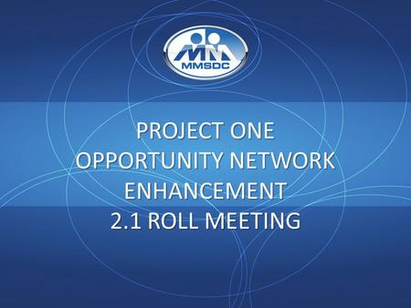 PROJECT ONE OPPORTUNITY NETWORK ENHANCEMENT 2.1 ROLL MEETING.