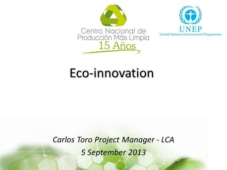 Eco-innovation Carlos Toro Project Manager - LCA 5 September 2013.