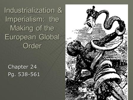 Industrialization & Imperialism: the Making of the European Global Order Industrialization & Imperialism: the Making of the European Global Order Chapter.