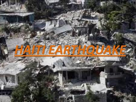 HAITI EARTHQUAKE. INDEX 1-Information 2- Natural Fenomena 3- Damages 4-Nowadays 5- More Information.