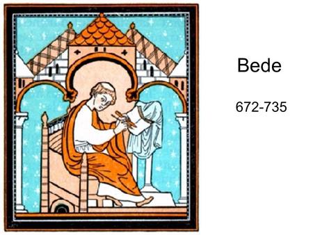 Bede 672-735. What did Bede have to say about the British as evangelicals? What is the value of the correspondence from Pope Gregory to St. Augustine?