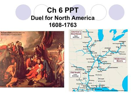Ch 6 PPT Duel for North America 1608-1763. French Canada - New France French: Latecomers to New World due to foreign wars and religious strife 1500s: