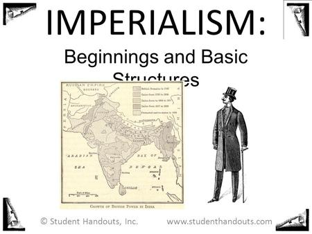 IMPERIALISM: Beginnings and Basic Structures © Student Handouts, Inc. www.studenthandouts.com.